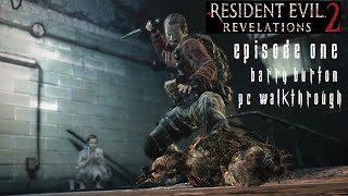 Resident Evil Revelations 2 Episode 1 - Barry Walkthrough [No Commentary] [PC] [60FPS] [Pt2]