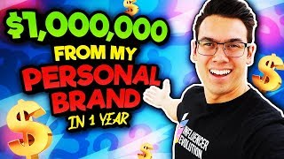 How I Made Over $1,000,000 From My PERSONAL BRAND In 1 Year