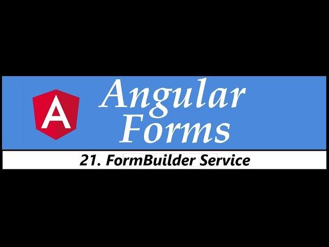 Angular Forms Tutorial - 21 - FormBuilder Service