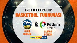 Aliağa Petkim 90 - 89 Alba Berlin | Frutti Extra Cup 3.'lük maçı