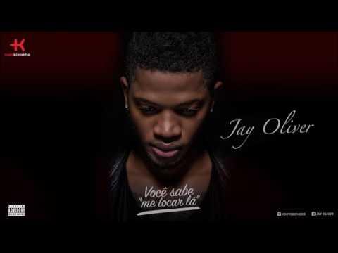 Jay Oliver - Você Sabe Me Tocar Lá  (Audio)