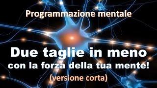 Due taglie in meno con la forza della tua mente/Programmazione Mentale/parte 1