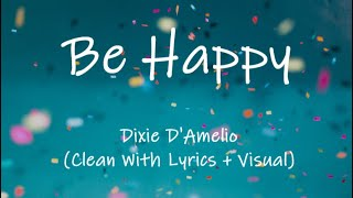 Dixie D'Amelio - Be Happy [TikTok] (Clean With Lyrics + Visual)