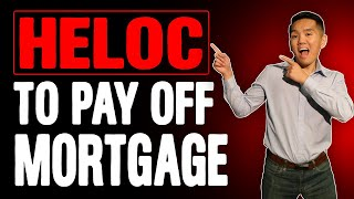 HELOC to Pay Off Mortgage