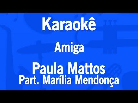 Karaokê Amiga - Paula Mattos Part. Marília Mendonça