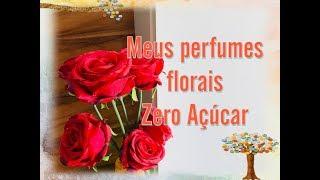 Meus perfumes florais zero açúcar🌸