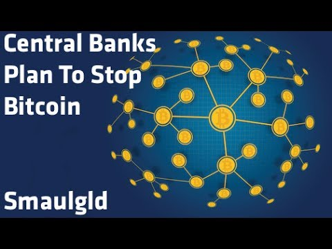 """Central Banks Plan To Stop Bitcoin"" - Smaulgld"