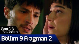 Seni Çok Bekledim 9. Bölüm 2. Fragman