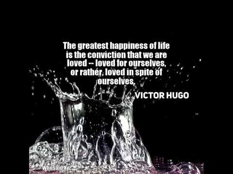 Victor Hugo: The greatest happiness of life is the conviction t...