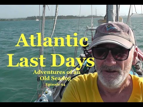 Atlantic Last Days  Adventures of an Old Seadog, ep94