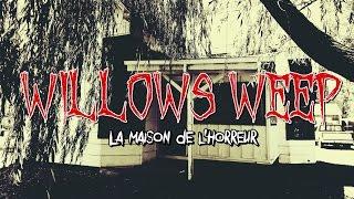 WILLOWS WEEP - LA MAISON DE L'HORREUR