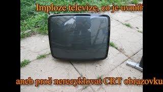 Imploze televize, co je uvnitř, aneb proč nerecyklovat CRT obrazovku