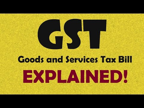 GST: Goods and Services Tax Bill Explained!