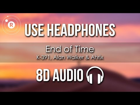 k-391,-alan-walker-&-ahrix---end-of-time-(8d-audio)