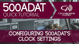 500ADAT Quick Tutorial | Configuring Clock Settings For Master, Slave, And S/MUX
