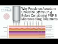 Why People on Accutane for Acne Treatment Should Stop the Drug Before PRP and/or Microneedling
