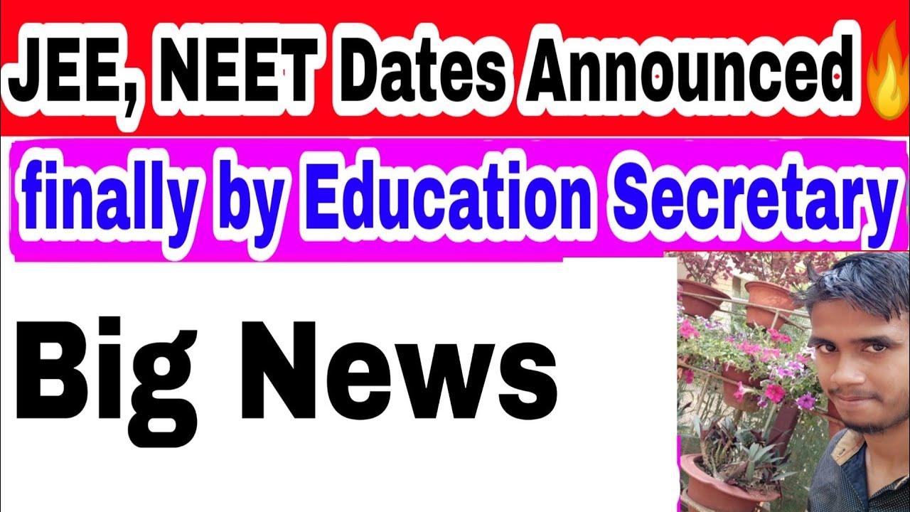 JEE MAIN, NEET 2021 Dates Announced finally by Education Secretary