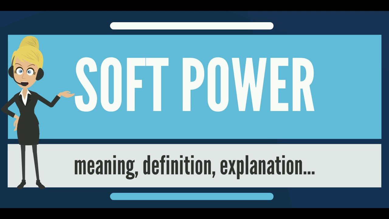 What Is Soft Power  What Does Soft Power Mean  Soft Power