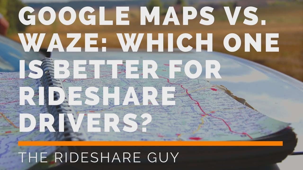 Google Maps vs  Waze - Which One Is Better For Rideshare