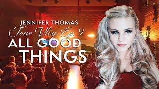 TOUR VLOG Ep. #9 - ALL GOOD THINGS - Jennifer Thomas Vlog #38