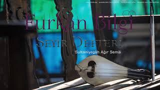 Mix - Furkan Bilgi - Sultaniyegâh Ağır Semâi [ Seyir Defteri © 2018 Z Müzik ]