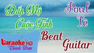 Đắp Mộ Cuộc Tình ( Beat Guitar Đặc Biệt ) - Poul Lê Karaoke By Thành Được