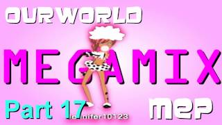 OurWorld MegaMix MEP // CLOSED // [28/28 Parts Taken]