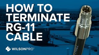 How to Terminate Or Put The Connectors On RG-11 Cable | WilsonPro