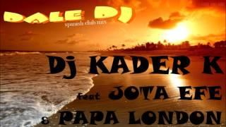 Dj Kader K feat Jota Efe & Papa London - dale DJ (spanish club mix)
