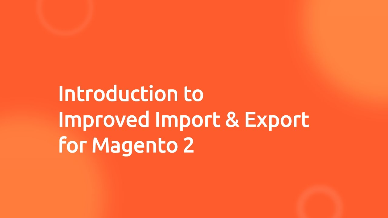 Improved Import & Export for Magento 2