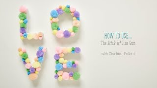 How to use the Stick it! Glue Gun with Charlotte Pollard
