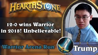 Hearthstone Arena - [Trump] 12-0 wins Warrior in 2018! Unbelievable!
