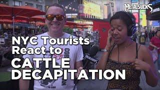 NYC Tourists React to CATTLE DECAPITATION | MetalSucks