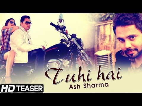 Tuhi Hai - Ash Sharma - Official Teaser - New Hindi Romantic Songs 2015