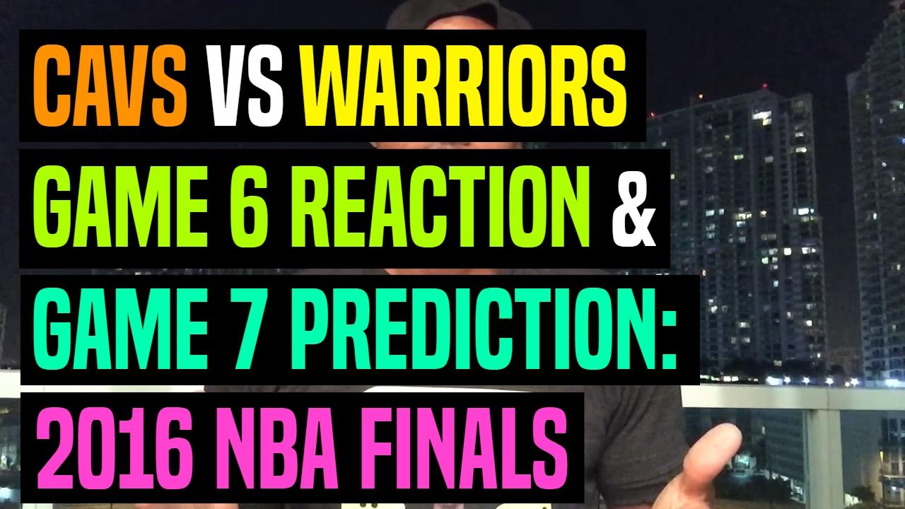Cavaliers vs warriors game 7 predictions - Cavs Vs Warriors Game 6 Reaction Game 7 Prediction 2016 Nba Finals Dre Baldwin Youtube