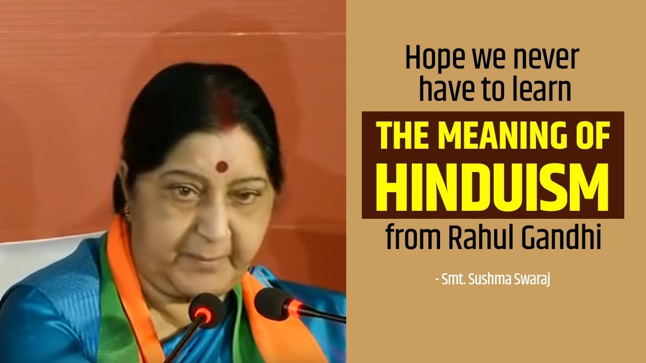 Hope we never have to learn the meaning of Hinduism from Rahul Gandhi: Smt   Sushma Swaraj