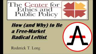 How (and Why) to Be a Free Market Radical Leftist -- Roderick Long (AUDIO)