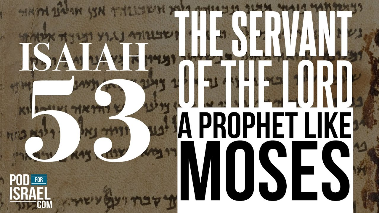 Isaiah 53: The Servant of the Lord a prophet like Moses