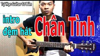 Intro Và Đệm Hát Guitar Bài CHÂN TÌNH Hướng Dẫn Đơn Giản Nhất Để Tự Học Đàn