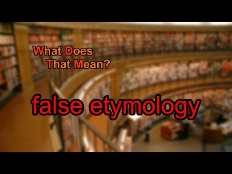 What does false etymology mean?