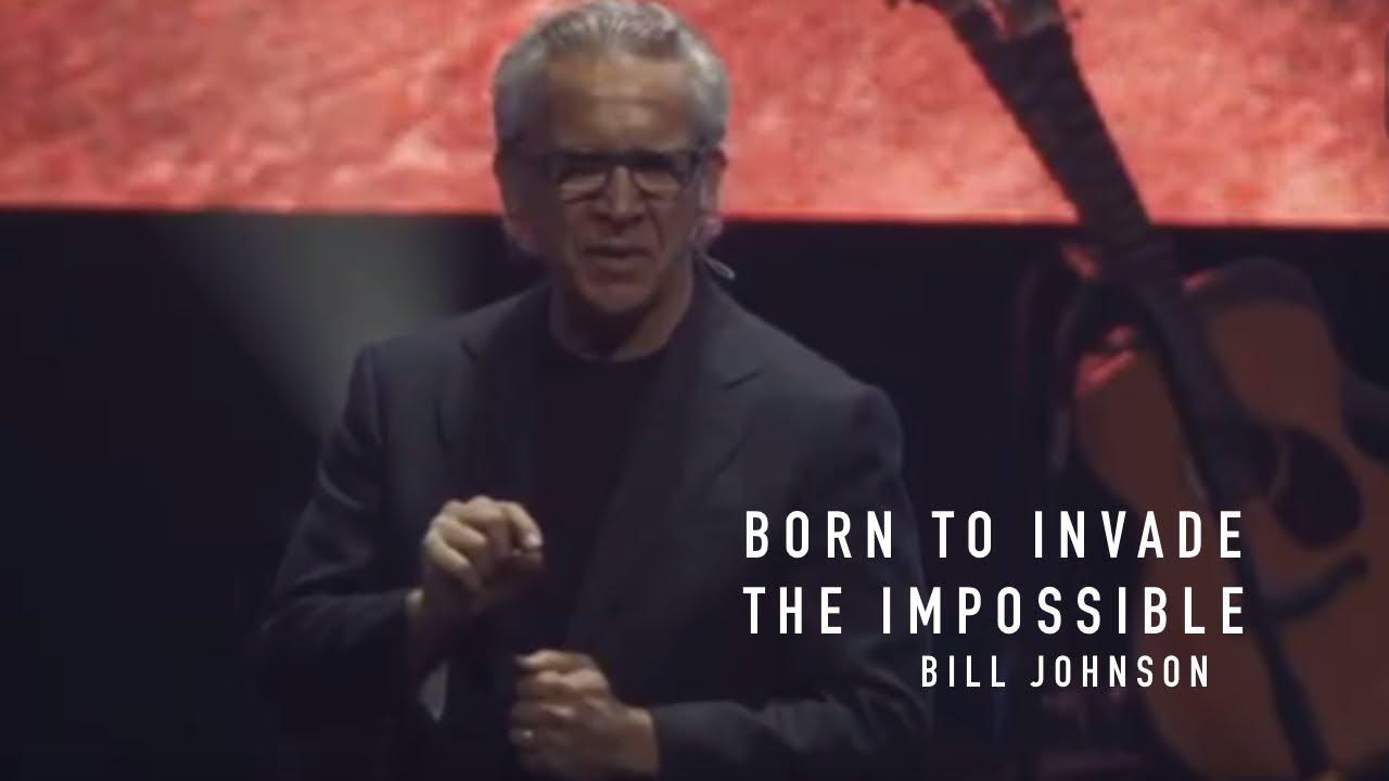 Download Born To Invade The Impossible // Bill Johnson, Heaven Come 2019