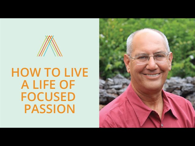 How to Live a Life of Focused Passion