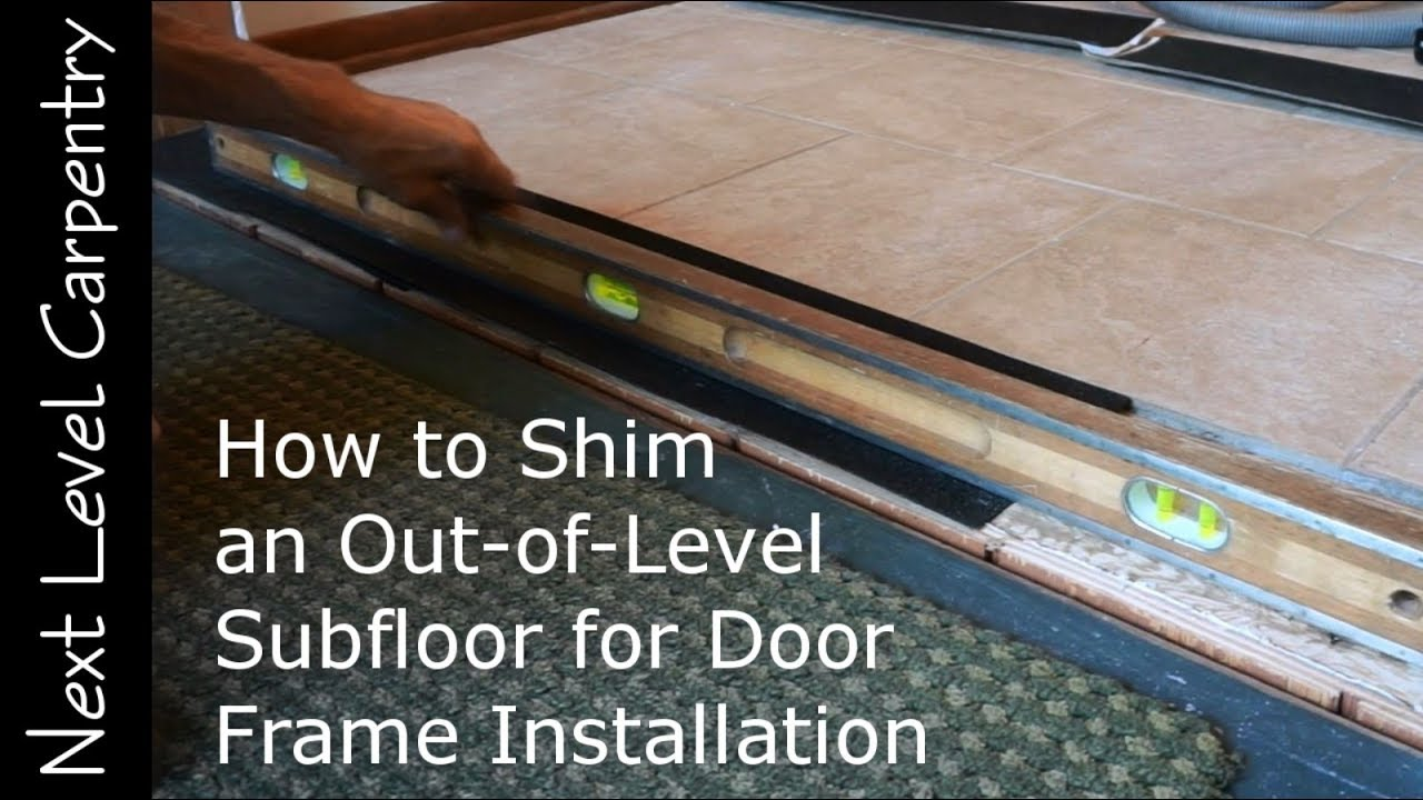 How To Shim An Out Of Level Subfloor For Door Frame