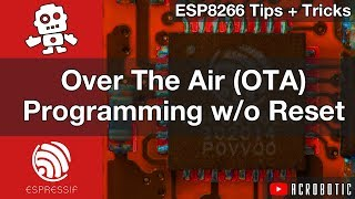ESP8266 Over The Air (OTA) Programming Without Reset Using Arduino IDE (Mac OSX and Windows)