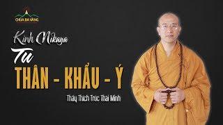 Kinh Nikaya | Tu Thân, Khẩu, Ý | Thầy Thích Trúc Thái Minh