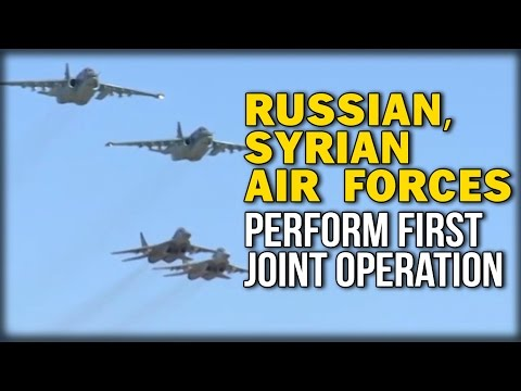 RUSSIAN, SYRIAN AIR FORCES PERFORM FIRST JOINT OPERATION