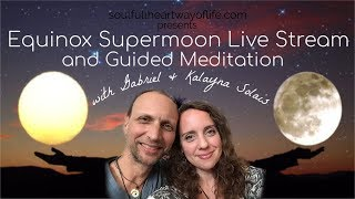 Equinox & Supermoon Guided Meditation/Energy Digestion Live Stream | Gabriel & Kalayna Solais