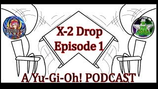 [X-2 Drop Episode 1] A Yu-Gi-Oh! Discussion PODCAST.