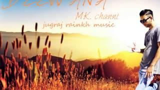 Deevana-M.k  Channi Ft.Jugraj Rainkh™