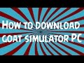 How To Download Goat Simulator For PC
